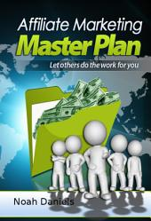 Affiliate Marketing Master Plan: Let others do the work for you