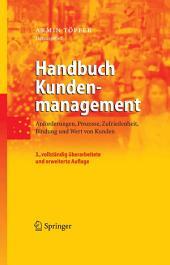 Handbuch Kundenmanagement: Anforderungen, Prozesse, Zufriedenheit, Bindung und Wert von Kunden, Ausgabe 3