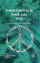 Armed Conflicts in South Asia 2012: Uneasy Stasis and Fragile Peace