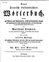 Neues deutsch-holländisches Wörterbuch, worinnen alle Wörter und Redensarten nebst vorkommenden Kunst- und Handelswörtern fleissig zusammengetragen, und den Gebrauche der besten Schriftsteller gemäss erkläret worden