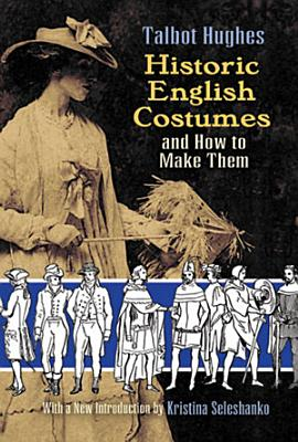 Historic English Costumes and How to Make Them PDF