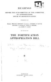 Hearings Before the Subcommittee of the Committee on Appropriations, House of Representatives ... in Charge of the Fortification Appropriation Bill