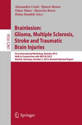 Brainlesion: Glioma, Multiple Sclerosis, Stroke and Traumatic Brain Injuries: First International Workshop, Brainles 2015, Held in Conjunction with MICCAI 2015, Munich, Germany, October 5, 2015, Revised Selected Papers