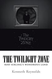 The Twilight Zone: Rod Serling'S Wondrous Land