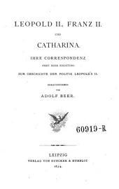 Leopold II., Franz II. und Catharina: Ihre correspondenz, nebst einer einleitung: Zur geschichte der politik Leopold's II.
