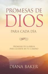 Promesas de Dios para Cada Día: Promesas de la Biblia para guiarte en tu necesidad