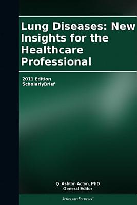 Lung Diseases: New Insights for the Healthcare Professional: 2011 Edition
