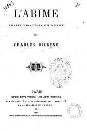 L'abime drame en cinq actes, en onze tableaux par Charles Dickens