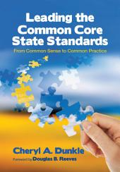 Leading the Common Core State Standards: From Common Sense to Common Practice