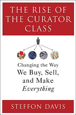 The Rise of the Curator Class  Changing the Way We Buy  Sell  and Make Everything