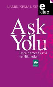 Aşk Yolu: Hoca Ahmet Yesevî ve Hikmetleri