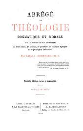 Abrégé de théologie dogmatique et morale: avec les notions les plus importantes de droit canon, de liturgie, de pastorale, de théologie mystique et de philosophie chrétienne