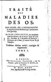 Traité Des Maladies Des Os: Dans Lequel On A Représenté les Appareils & les Machines qui conviennent à leur guérison, Volume1