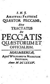 Quaestor peccans: sive tractatus de peccatis quaestorum et officialium : [Nebst:] Appendix. Praecatio quaestoris ex Carolo Paschalio