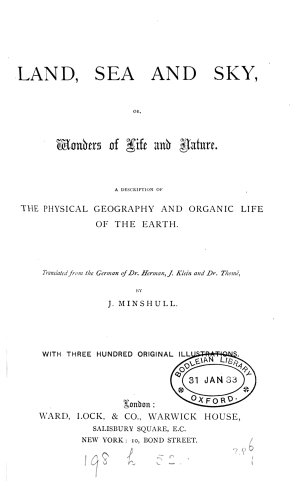 Land  sea and sky  or  Wonders of life and nature  tr  from the Germ   Die Erde und ihr organisches Leben  of H J  Klein and dr  Thom    by J  Minshull