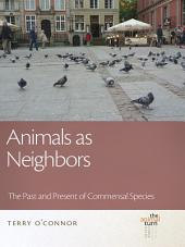 Animals as Neighbors: The Past and Present of Commensal Animals