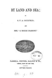 By land and sea, by S.F.A. Caulfeild; and Ben, 'a rough diamond' (by the author of Honour and glory).