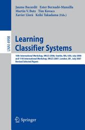 Learning Classifier Systems: 10th International Workshop, IWLCS 2006, Seattle, MA, USA, July 8, 2006, and 11th International Workshop, IWLCS 2007, London, UK, July 8, 2007, Revised Selected Papers
