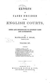 Reports of Cases Decided by the English Courts [1870-1883]: With Notes and References to Kindred Cases and Authorities, Volume 15