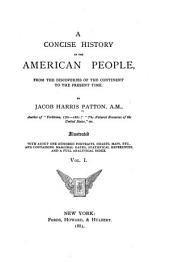 Concise History of the American People: From the Discoveries of the Continent to the Present Time, Volume 1