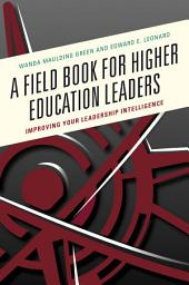 A Field Book for Higher Education Leaders: Improving Your Leadership Intelligence