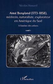 AIMÉ BONPLAND (1773-1858): Médecin, naturaliste, explorateur en Amérique du Sud - A l'ombre des arbres