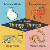Thingy Things, Volume 1: Whaley Whale, Moosey Moose, Sluggy Slug, and Wormy Worm (Read-Aloud Edition)