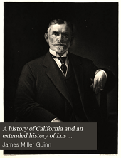 A History of California and an Extended History of Los Angeles and Environs: Also Containing Biographies of Well-known Citizens of the Past and Present, Volume 3
