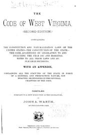 The Code of West Virginia: Containing the Constitution and Naturalization Laws of the United States, the Constitution of the State, the Code, as Amended by Legislation to and Including the Year 1887 and Marginal Notes to All Prior Laws and Applicable Decisions ...