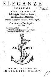 Eleganze, insieme con la copia, della lingua Toscana e Latina, scielte da Aldo Manutio, etc