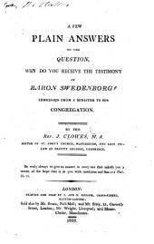 A Few Plain Answers to the Question, Why do you receive the testimony of Baron Swedenborg? Addressed from a minister to his congregation