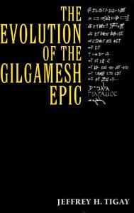 The Evolution of the Gilgamesh Epic Book