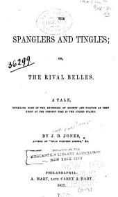 The Spanglers and Tingles; Or, The Rival Belles: A Tale, Unveiling Some of the Mysteries of Society and Politics as They Exist at the Present Time in the United States