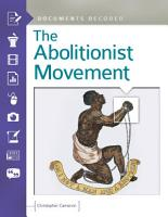 The Abolitionist Movement  Documents Decoded PDF