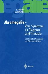 Akromegalie — Vom Symptom zu Diagnose und Therapie: Eine klinische Monographie mit Patientenberichten