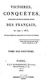 Victoires, conquetes, revers et guerres civiles des francais: Volume19