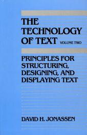 The Technology of Text: Principles for Structuring, Designing, and Displaying Text, Volume 2