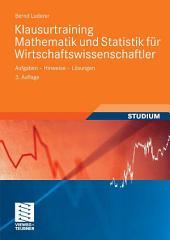 Klausurtraining Mathematik und Statistik für Wirtschaftswissenschaftler: Aufgaben - Hinweise - Lösungen, Ausgabe 3