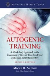 Autogenic Training: A Mind-Body Approach to the Treatment of Chronic Pain Syndrome and Stress-Related Disorders, 2d ed.