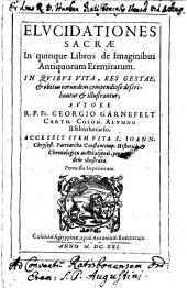 Elucidationes Sacrae In quinque Libros de Imaginibus Antiquorum Eremitarum: In Quibus Vita, Res Gestae, & obitus eorundem compendiose describuntur & illustrantur