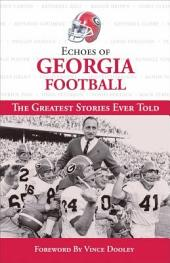 Echoes of Georgia Football: The Greatest Stories Ever Told