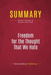 Summary: Freedom for the Thought That We Hate: Review and Analysis of Anthony Lewis's Book