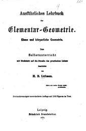 Ausführliches Lehrbuch der Elementar-Geometrie: Ebene und körperliche Geometrie. Zum Selbstunterricht mit Rücksicht auf die Zwecke des practischen Lebens
