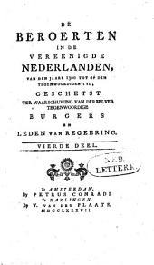 De beroerten in de Vereenigde Nederlanden, van den jaare 1300 tot op den tegenwoordigen tyd: geschetst ter waarschuwing van derzelver tegenwoordige burgers en leden van regeering. Vierde deel