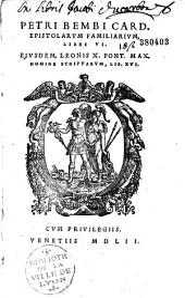 Epistolarum familiarum libri VI ejusdem Leoni X, Pont. Max., nomine scriptorum