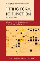 Fitting Form to Function: A Primer on the Organization of Academic Institutions, Edition 2