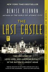 The Last Castle – The Epic Story of Love, Loss, and American Royalty in the Nation's Largest Home