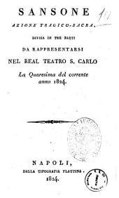 Sansone azione tragico sacra, divisa in tre parti. da rappresentarsi nel Real Teatro S. Carlo la quaresima del corrente anno 1824 [la poesia è del sig. Andrea Leone Tottola ...