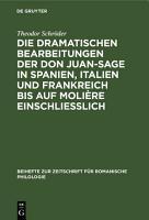 Die dramatischen Bearbeitungen der Don Juan Sage in Spanien  Italien und Frankreich bis auf Moli  re einschliesslich PDF