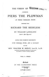 The Vision of William Concerning Piers the Plowman: In Three Parallel Texts; Together with Richard the Redeless, Volume 1
